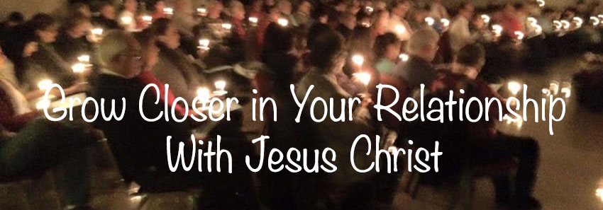 Grow Closer in Your Relationship with Jesus Christ